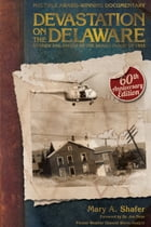 Devastation on the Delaware: Stories and Images of the Deadly Flood of 1955 by Mary Shafer