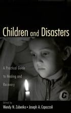 Children and Disasters: A Practical Guide to Healing and Recovery by Wendy N. Zubenko