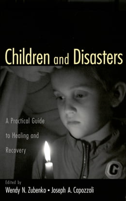 Book Children and Disasters: A Practical Guide to Healing and Recovery by Wendy N. Zubenko