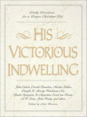 His Victorious Indwelling Daily Devotions for a Deeper Christian Life