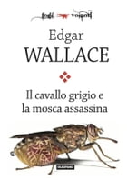 Il cavallo grigio e la mosca assassina by Edgar Wallace
