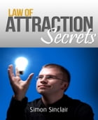 Law of Attraction Secrets by Simon Sinclair