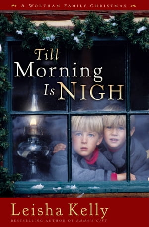 Till Morning Is Nigh A Wortham Family Christmas