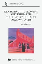 Searching the Heavens and the Earth: The History of Jesuit Observatories by Agustin UDIAS