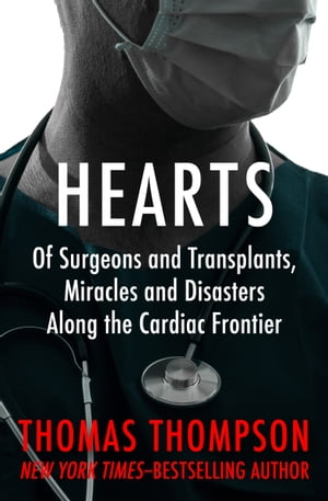 Hearts Of Surgeons and Transplants,  Miracles and Disasters Along the Cardiac Frontier