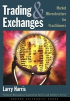 Trading And Exchanges : Market Microstructure For Practitioners by Larry Harris
