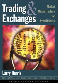 Trading And Exchanges : Market Microstructure For Practitioners