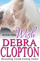With This Wish by Debra Clopton