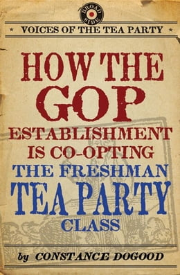 Book How the GOP Establishment Is Co-Opting the Freshman Tea Party Class by Constance Dogood