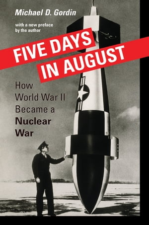 Five Days in August How World War II Became a Nuclear War