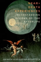 Near-Death Experiences: Understanding Visions of the Afterlife by John Martin Fischer