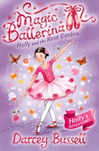 Holly and the Rose Garden (Magic Ballerina, Book 16) by Darcey Bussell