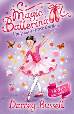 Book Holly and the Rose Garden (Magic Ballerina, Book 16) by Darcey Bussell
