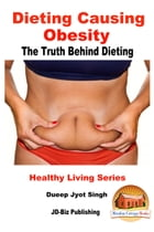 Dieting Causing Obesity: The Truth Behind Dieting by Dueep Jyot Singh