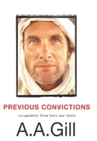 Previous Convictions: Assignments From Here and There by Adrian Gill