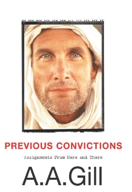 Book Previous Convictions: Assignments From Here and There by Adrian Gill