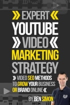 Expert YouTube Video Marketing Strategy: (Video SEO Methods To Grow Your Business Or Brand Online) by Ben Simon