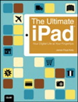 Book The Ultimate iPad: Your Digital Life at Your Fingertips by James Floyd Kelly
