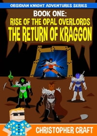 The Return Of Kraggon: The Rise Of The Opal Overlords
