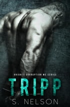 Tripp: Knights Corruption MC Series, #4 by S. Nelson
