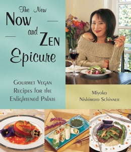 Book The New Now and Zen Epicure: Gourmet Vegan Recipes for the Enlightened Palate by Miyoko Schinner