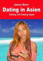 Dating in Asien: Dating mit Dating Apps by Jason Born