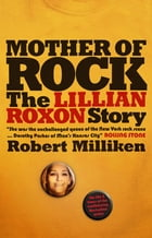 Mother of Rock: The Lillian Roxon Story by Robert Milliken