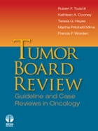 Tumor Board Review: Guideline and Case Reviews in Oncology by Kathleen A. Cooney, MD