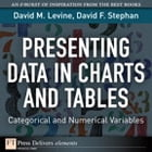 Presenting Data in Charts and Tables: Categorical and Numerical Variables by David M. Levine