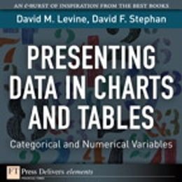 Book Presenting Data in Charts and Tables: Categorical and Numerical Variables by David M. Levine