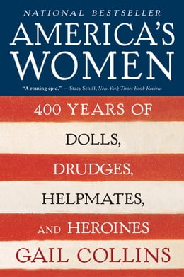 Book America's Women: 400 Years of Dolls, Drudges, Helpmates, and Heroines by Gail Collins