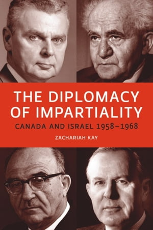 The Diplomacy of Impartiality Canada and Israel,  1958-1968