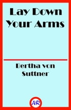 Lay Down Your Arms: The Autobiography of Martha von Tilling by Bertha von Suttner