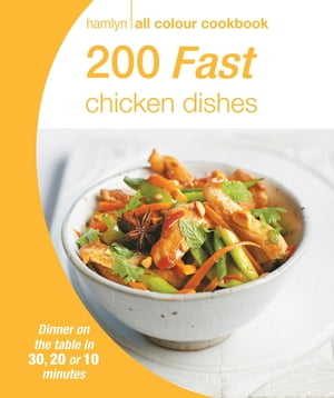 200 Fast Chicken Dishes Hamlyn All Colour Cookbook