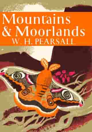 Mountains and Moorlands (Collins New Naturalist Library, Book 11) by W. H. Pearsall