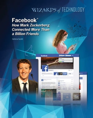 Facebook®: How Mark Zuckerberg Connected More Than a Billion Friends by Celicia Scott