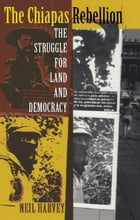 The Chiapas Rebellion: The Struggle for Land and Democracy by Neil Harvey