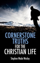 Cornerstone Truths For The Christian Life: Cornerstone Truths Devotional by Stephen Wesley