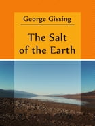 The Salt of the Earth by George Gissing