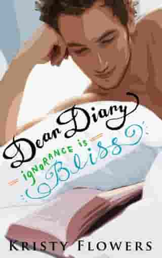 Dear Diary - Ignorance is Bliss by Kristy Flowers