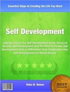 Self Development A Single Source For Self Development Goals,  Personal Growth,  Self Development And The Way To Power,  Self Development Hints In Affirma