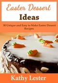 Easter Dessert Ideas: 30 Unique and Easy to Make Easter Dessert Recipes