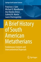 A Brief History of South American Metatherians: Evolutionary Contexts and Intercontinental…