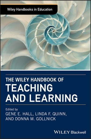 The Wiley Handbook of Teaching and Learning by Gene E. Hall