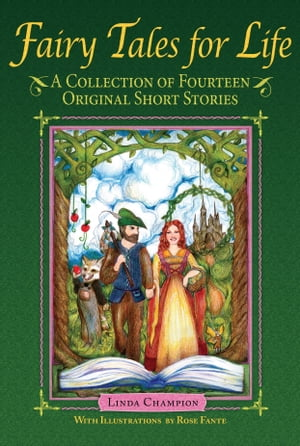 Fairy Tales for Life: A Collection of Fourteen Original Short Stories by Linda Champion
