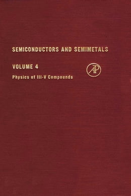 Book Physics of III-V Compounds. Semiconductors and Semimetals, Volume 4. by Willardson, Robert K.