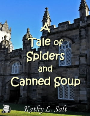 A Tale of Spiders and Canned Soup by Kathy L. Salt