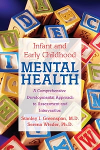 Infant and Early Childhood Mental Health: A Comprehensive Developmental Approach to Assessment and…