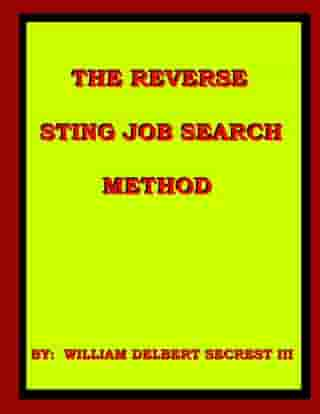 The Reverse Sting Job Search Method by William Delbert Secrest