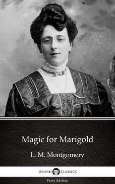 Magic for Marigold by L. M. Montgomery (Illustrated)